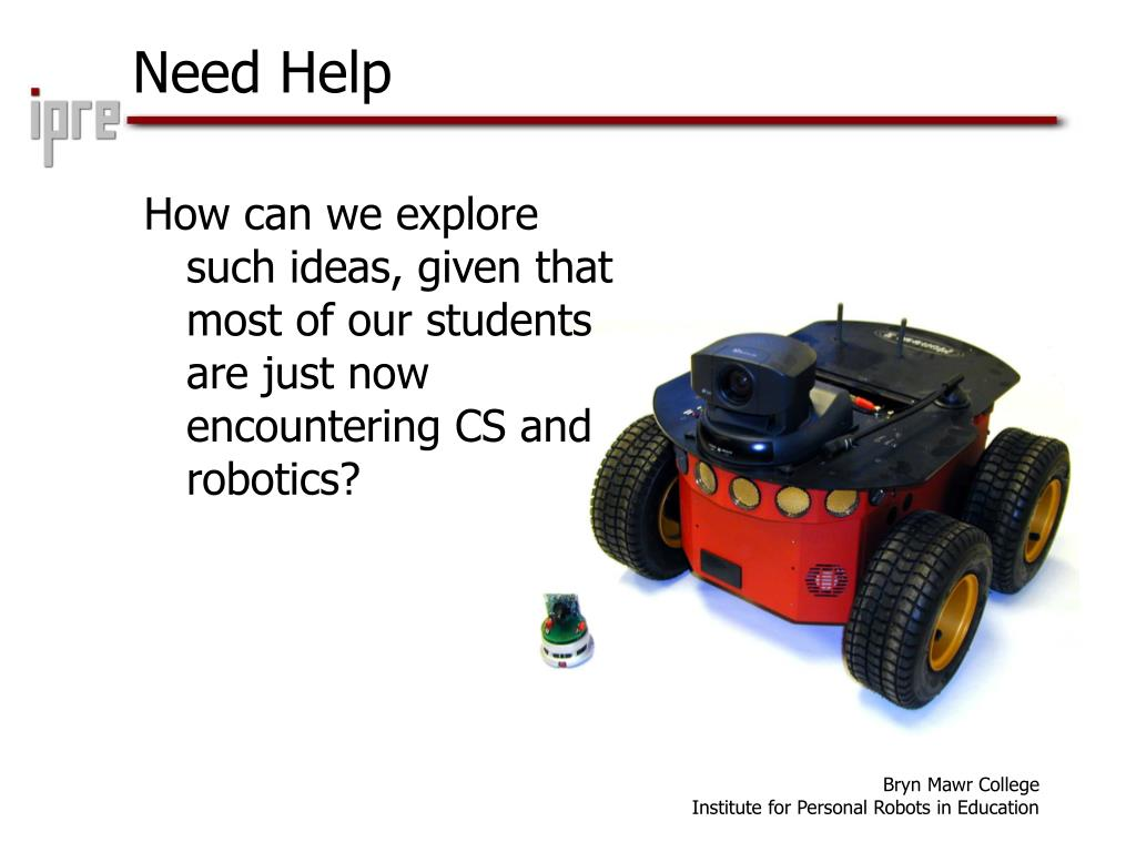 How can we explore such ideas, given that most of our students are just now encountering CS and robotics?
