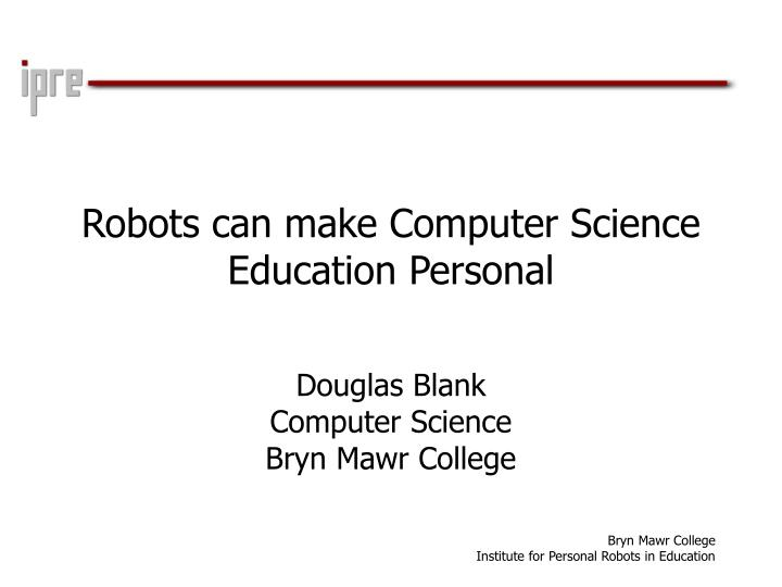 Robots can make computer science education personal l.jpg