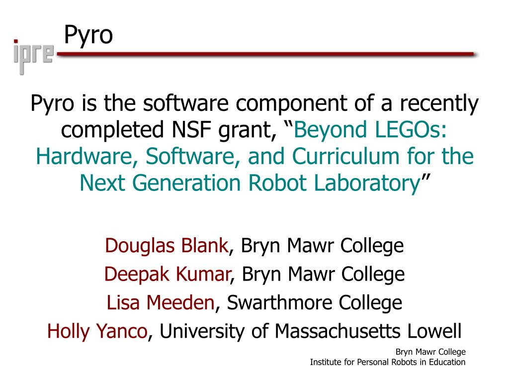 Pyro is the software component of a recently completed NSF grant, ""