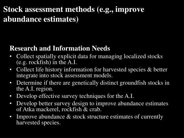 Stock assessment methods (e.g., improve abundance estimates)