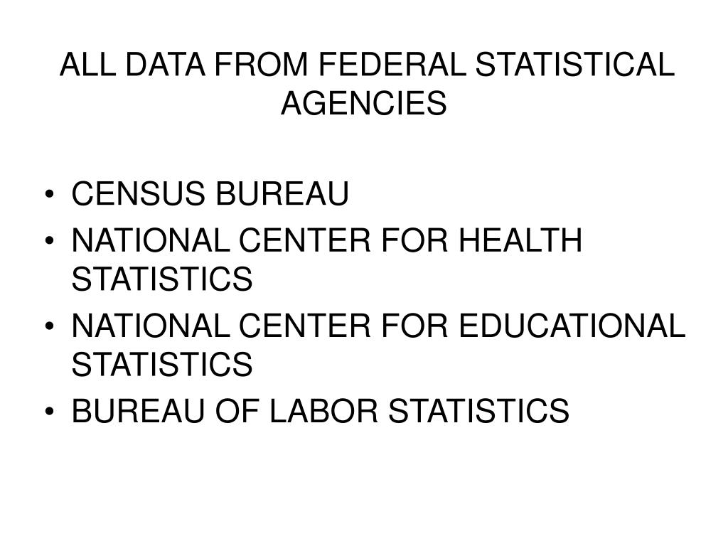 ALL DATA FROM FEDERAL STATISTICAL AGENCIES