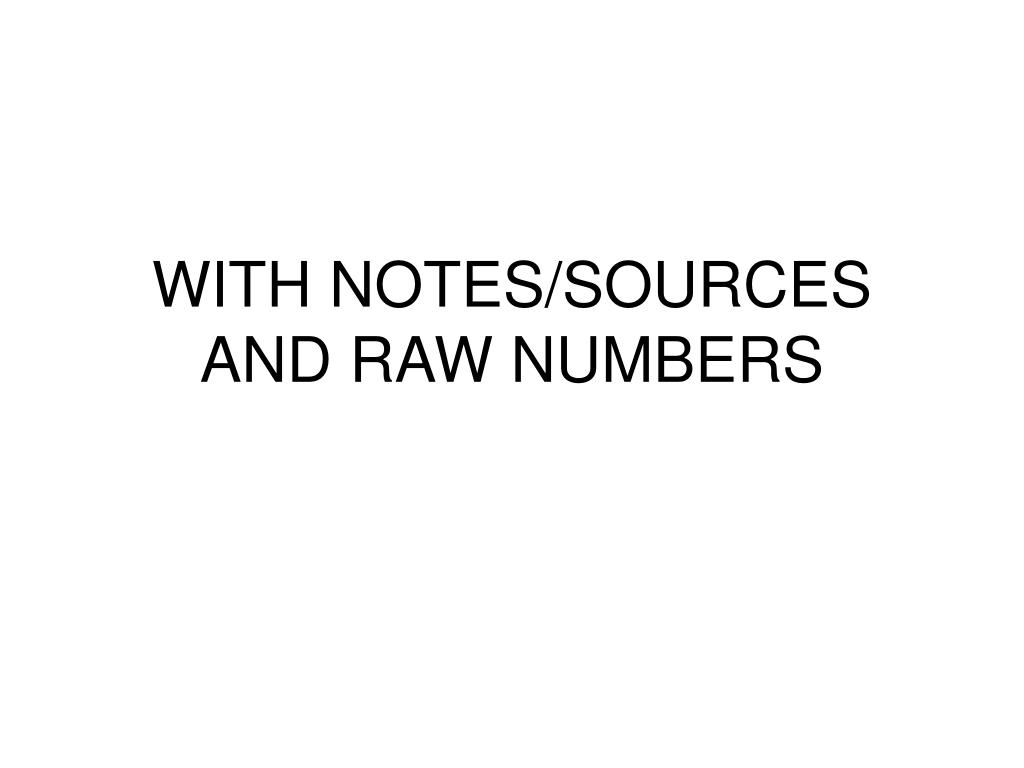 WITH NOTES/SOURCES AND RAW NUMBERS