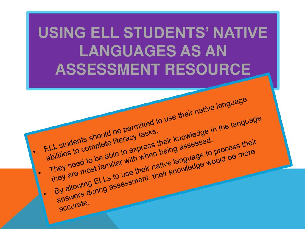 assessment of ell students Washington state ell program needs assessment (aligned with indistar district   while capacity is built for all general education teachers, ell students are.