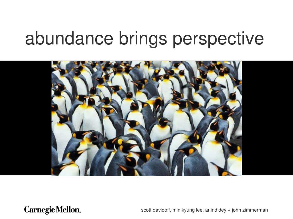 abundance brings perspective