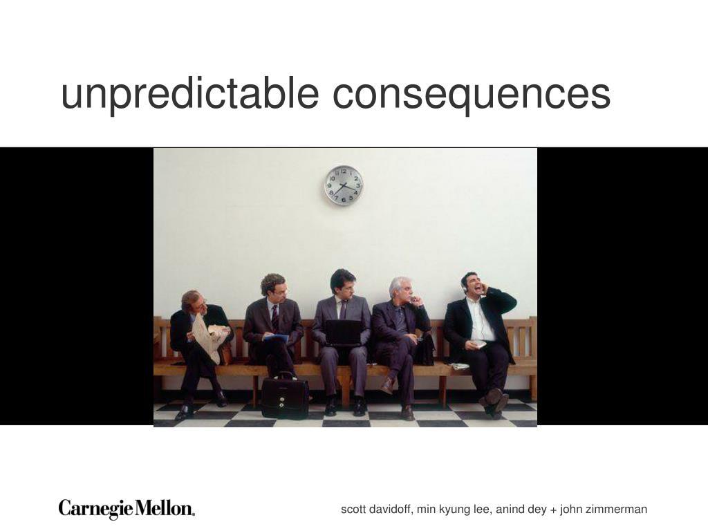 unpredictable consequences