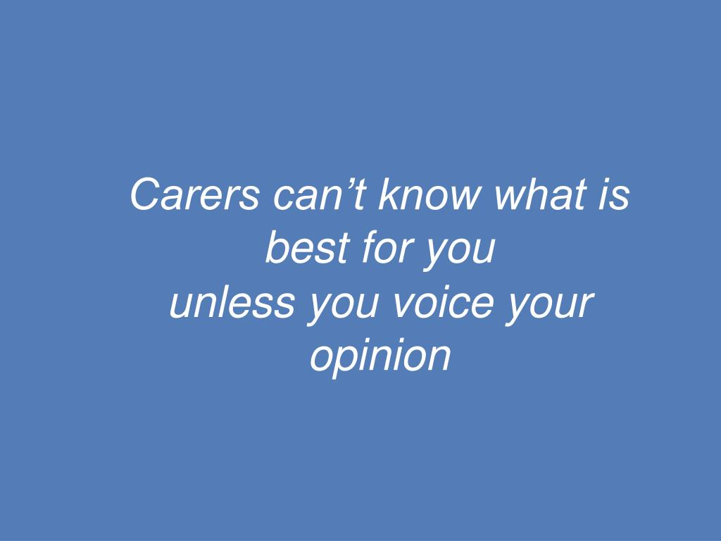 Carers can't know what is best for you