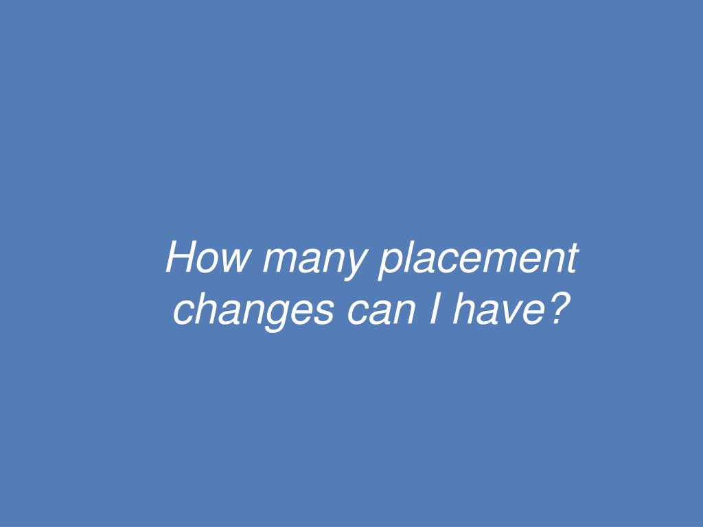 How many placement changes can I have?