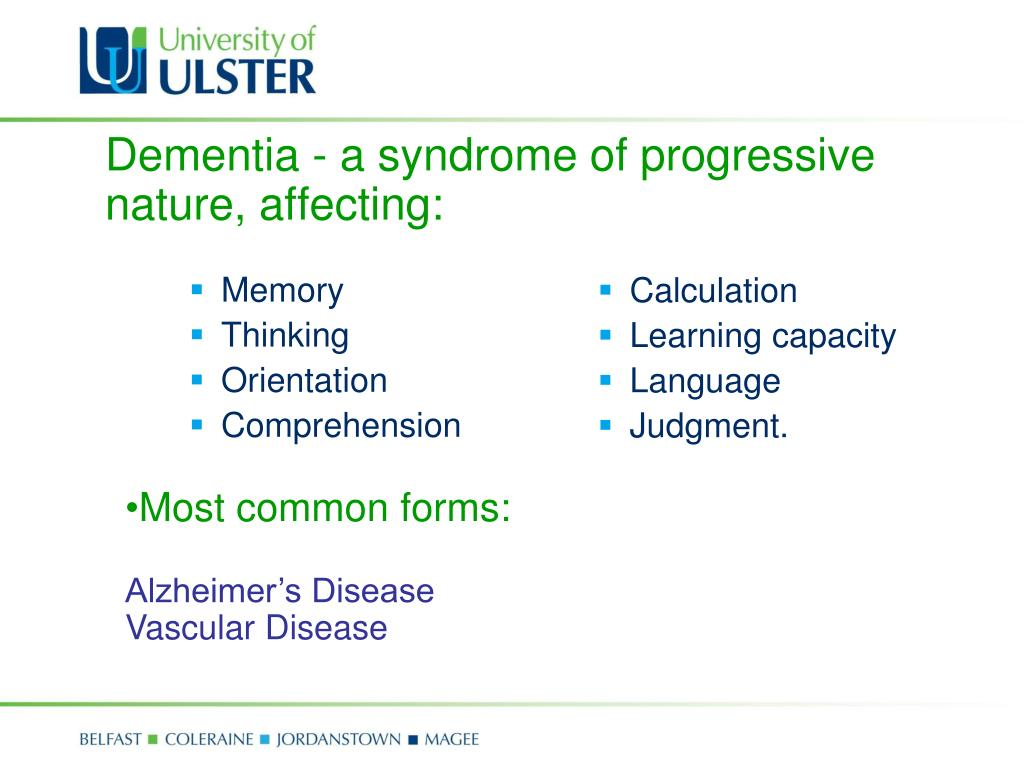 Dementia - a syndrome of progressive nature, affecting: