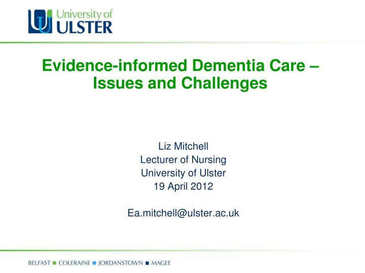 Evidence informed dementia care issues and challenges l.jpg