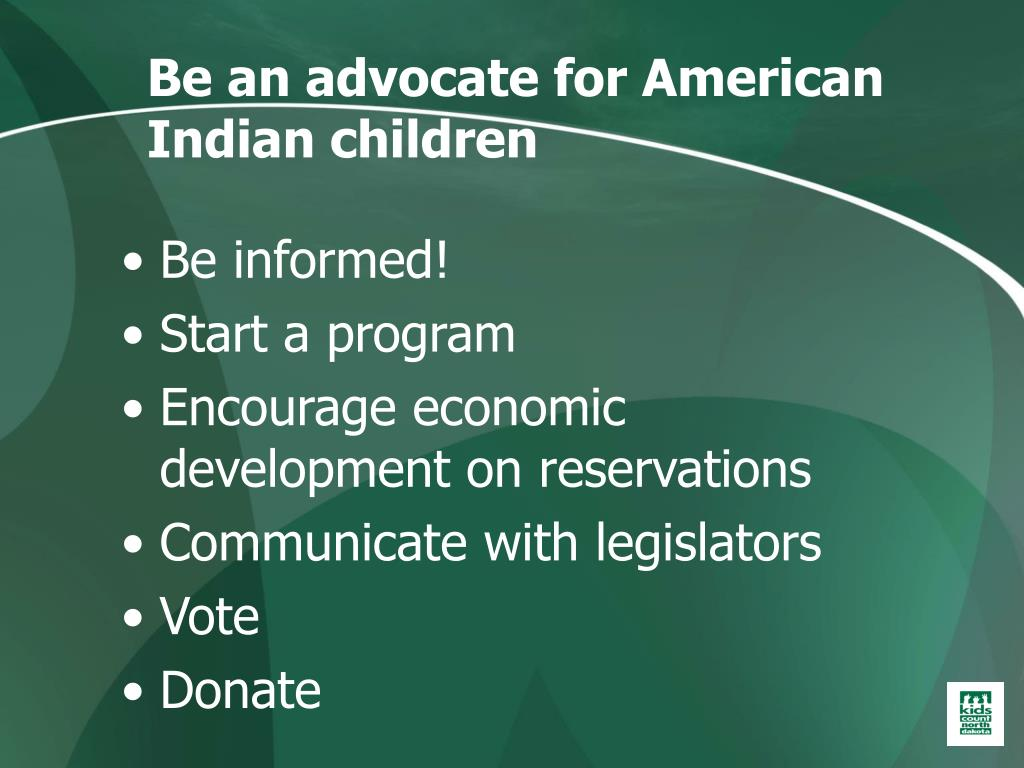 Be an advocate for American          Indian children