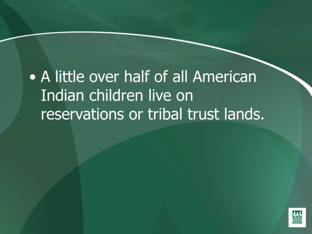 A little over half of all American Indian children live on reservations or tribal trust lands.