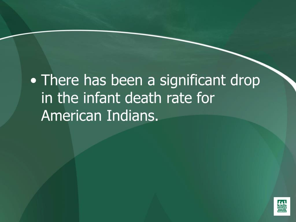 There has been a significant drop in the infant death rate for American Indians.