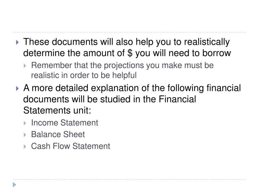 These documents will also help you to realistically determine the amount of $ you will need to borrow