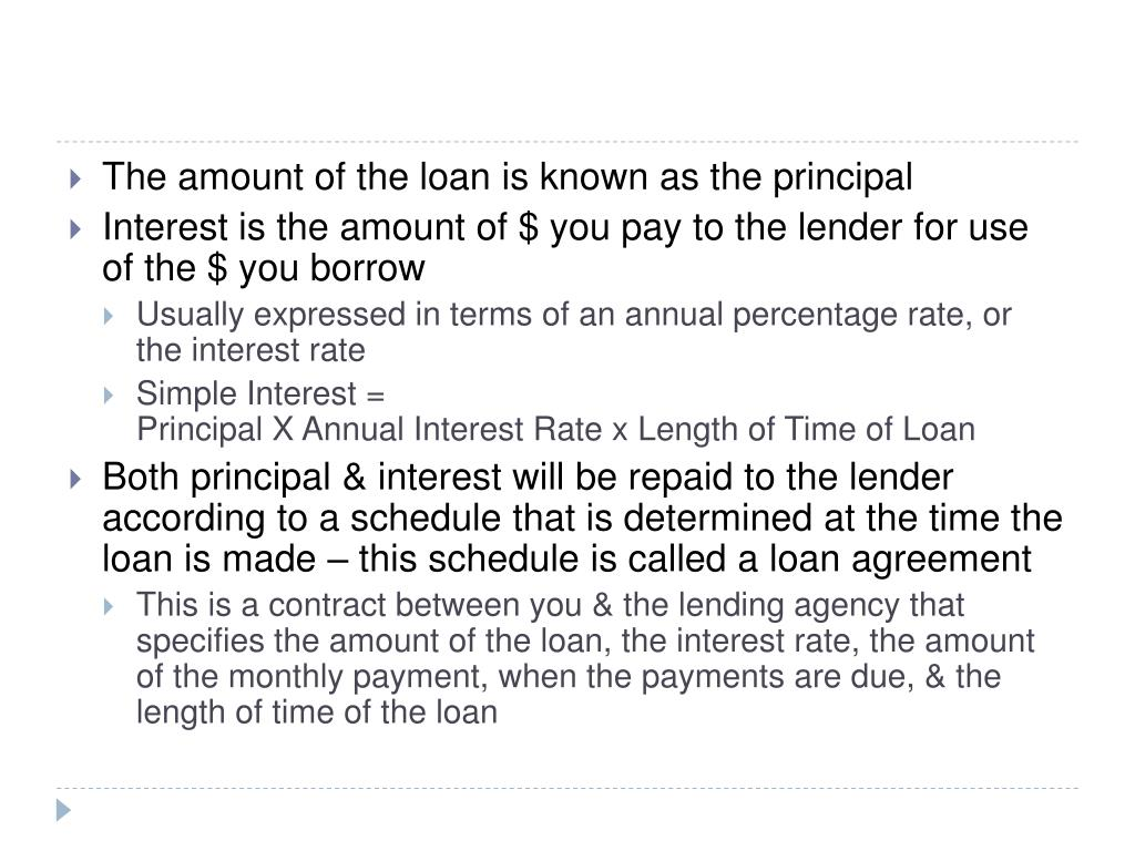 The amount of the loan is known as the principal