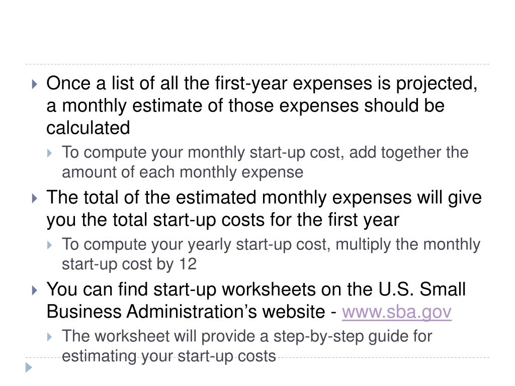 Once a list of all the first-year expenses is projected, a monthly estimate of those expenses should be calculated