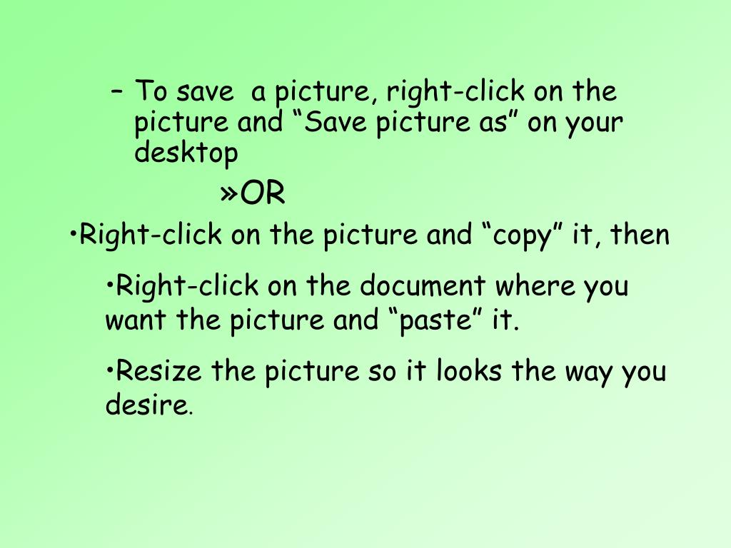 """To save  a picture, right-click on the picture and """"Save picture as"""" on your desktop"""