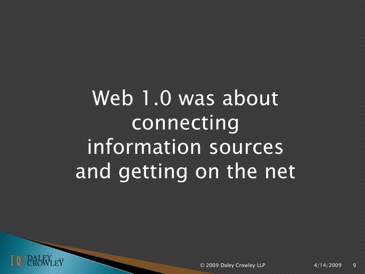 Web 1.0 was about connecting information sources and getting on the net