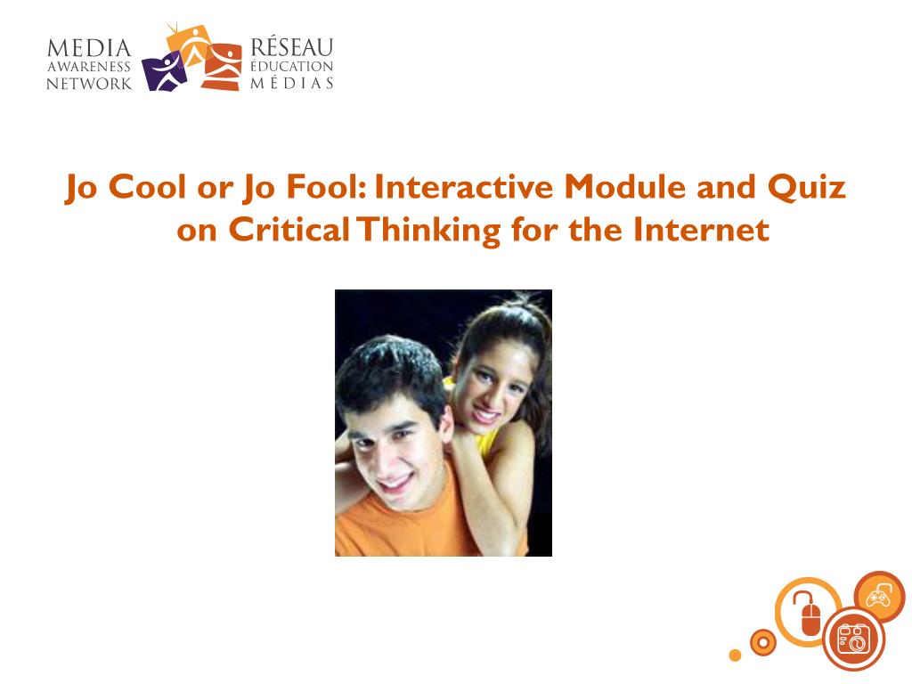 Jo Cool or Jo Fool: Interactive Module and Quiz on Critical Thinking for the Internet