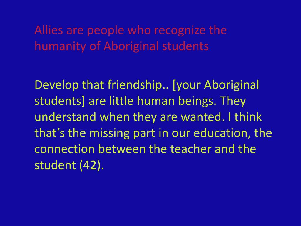 Allies are people who recognize the humanity of Aboriginal students