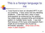 this is a foreign language to me