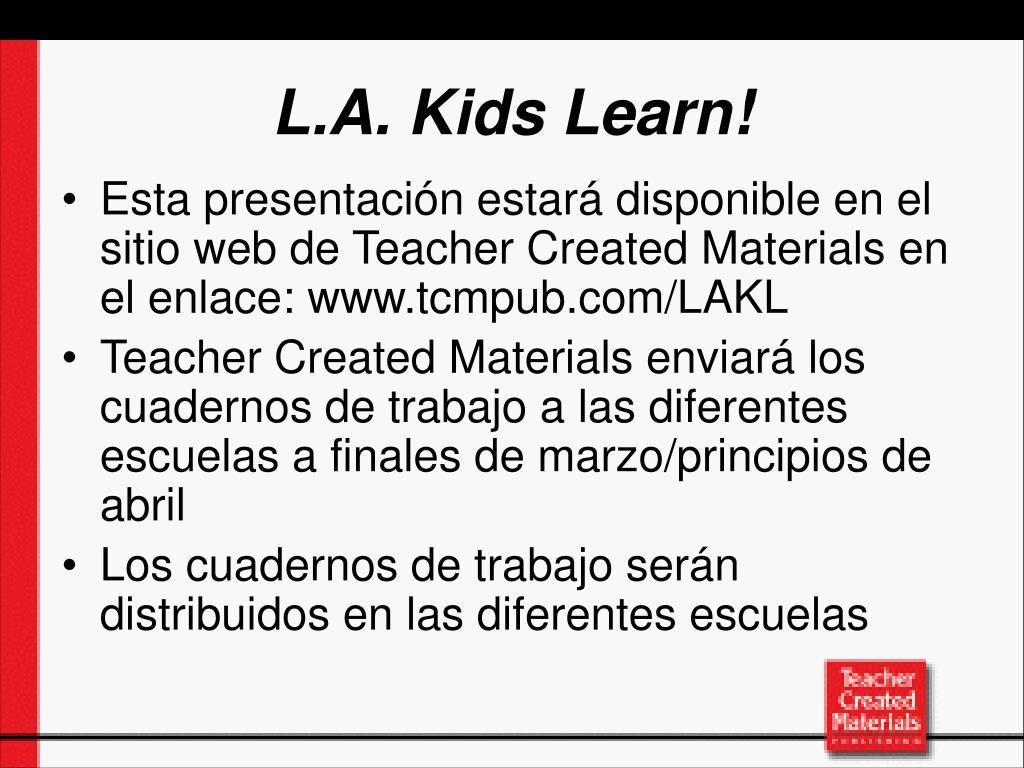 Esta presentación estará disponible en el sitio web de Teacher Created Materials en el enlace: www.tcmpub.com/LAKL
