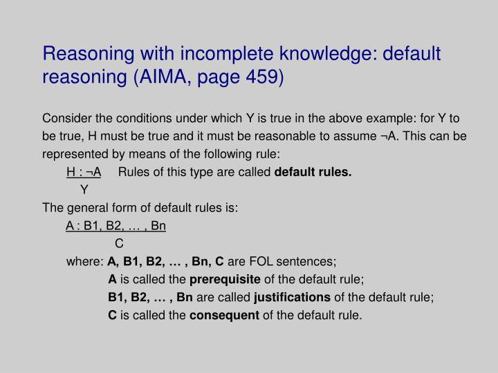 Reasoning with incomplete knowledge: default reasoning (AIMA, page 459)