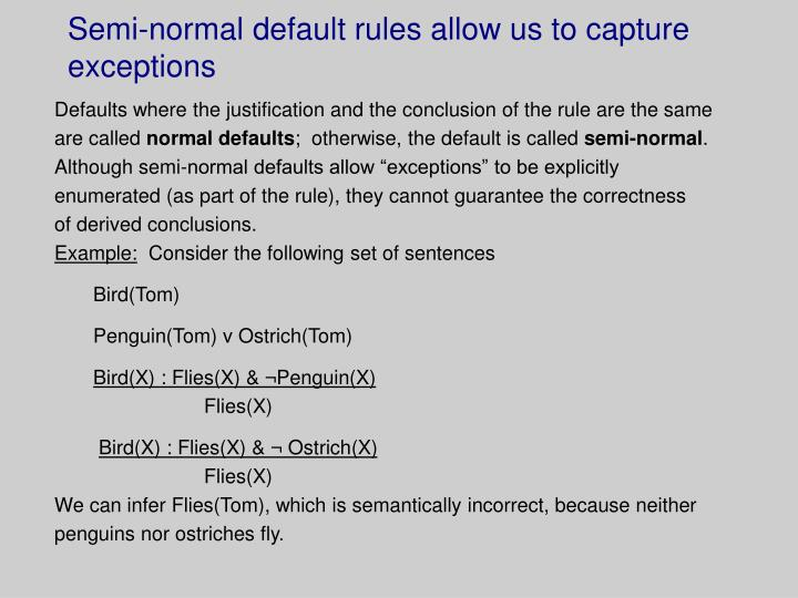 Semi-normal default rules allow us to capture exceptions