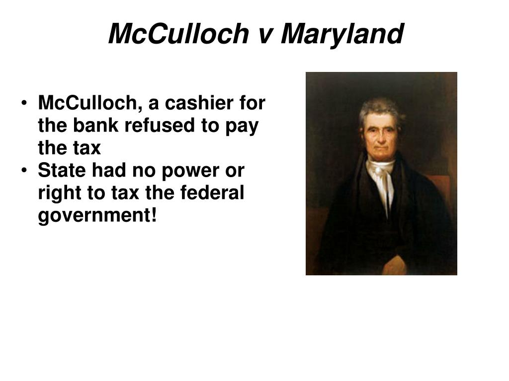 McCulloch, a cashier for the bank refused to pay the tax