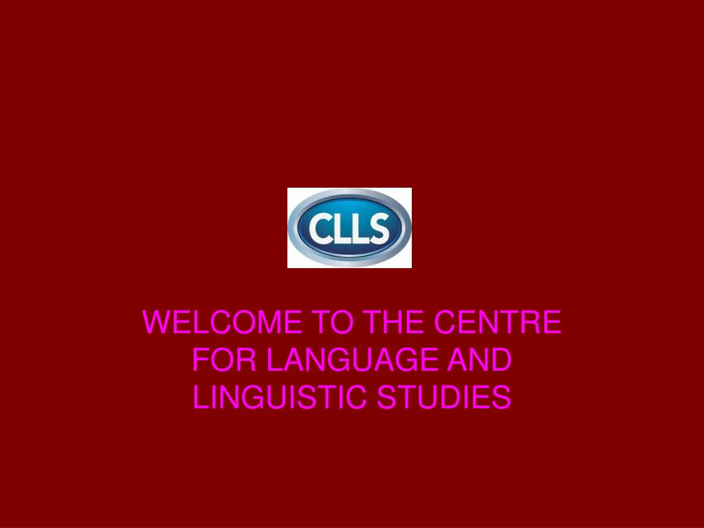 WELCOME TO THE CENTRE FOR LANGUAGE AND LINGUISTIC STUDIES