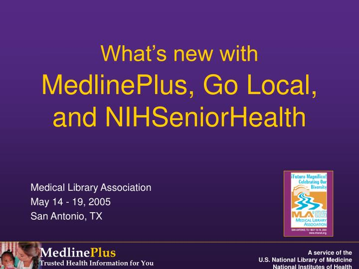 What s new with medlineplus go local and nihseniorhealth l.jpg