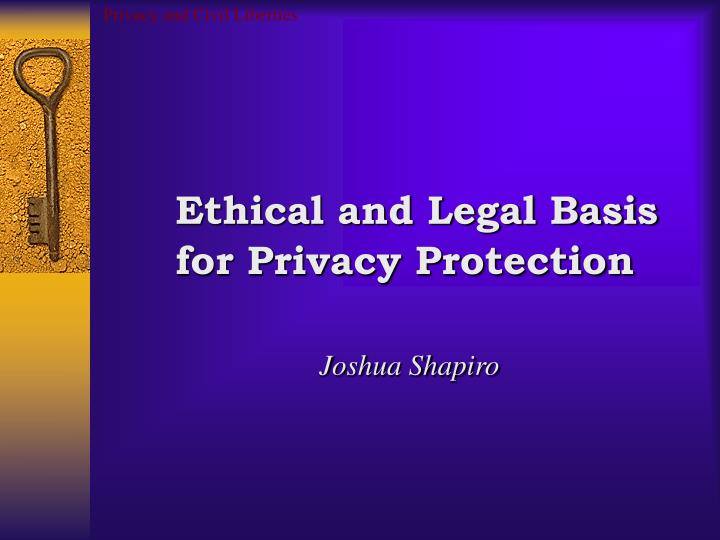 Privacy and civil liberties ethical and legal basis for privacy protection joshua shapiro