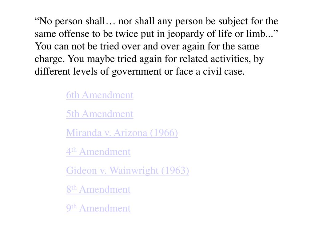 """No person shall… nor shall any person be subject for the same offense to be twice put in jeopardy of life or limb..."""