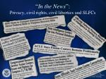 in the news privacy civil rights civil liberties and slfcs