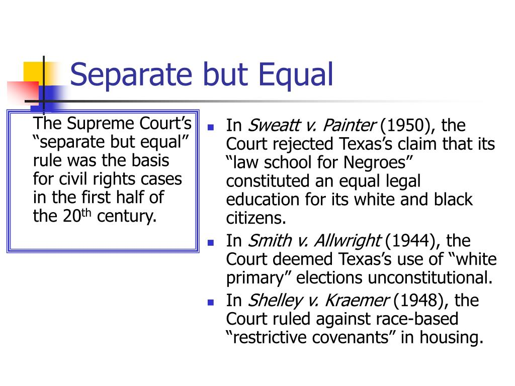 """The Supreme Court's """"separate but equal"""" rule was the basis for civil rights cases in the first half of the 20"""