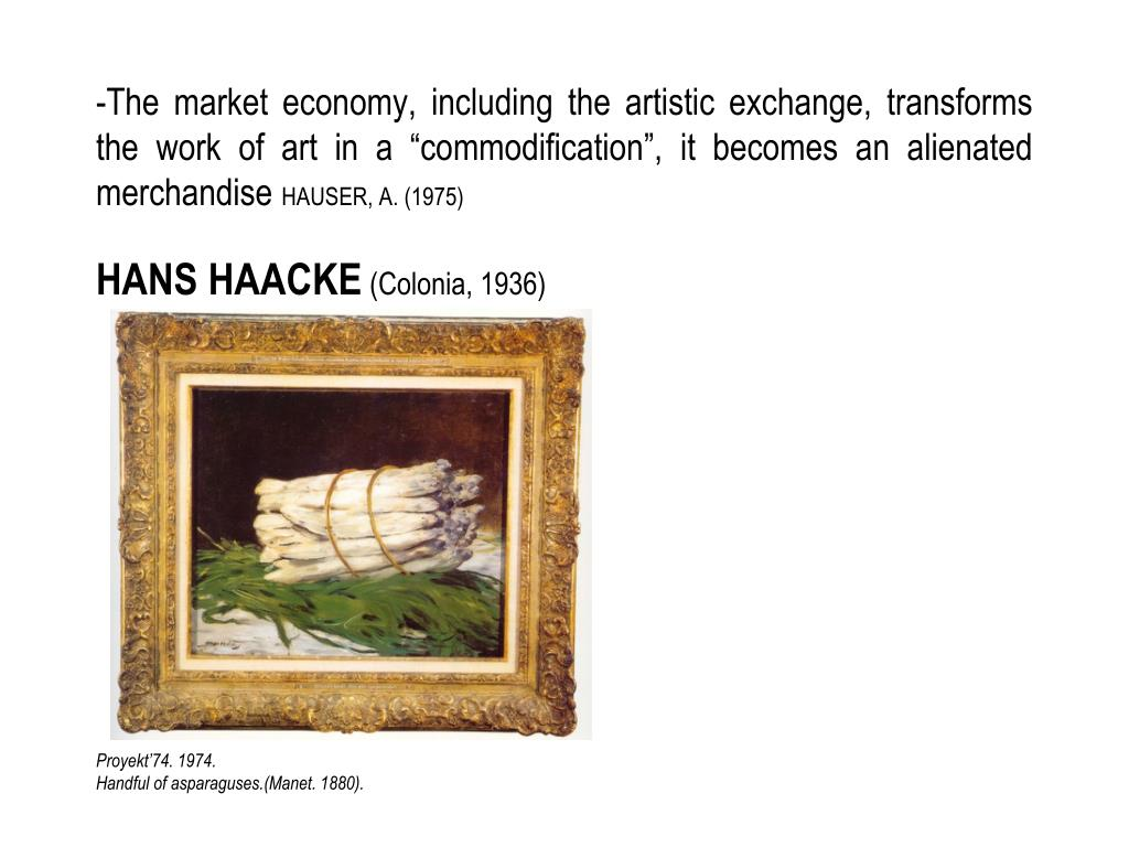"-The market economy, including the artistic exchange, transforms the work of art in a ""commodification"", it becomes an alienated merchandise"