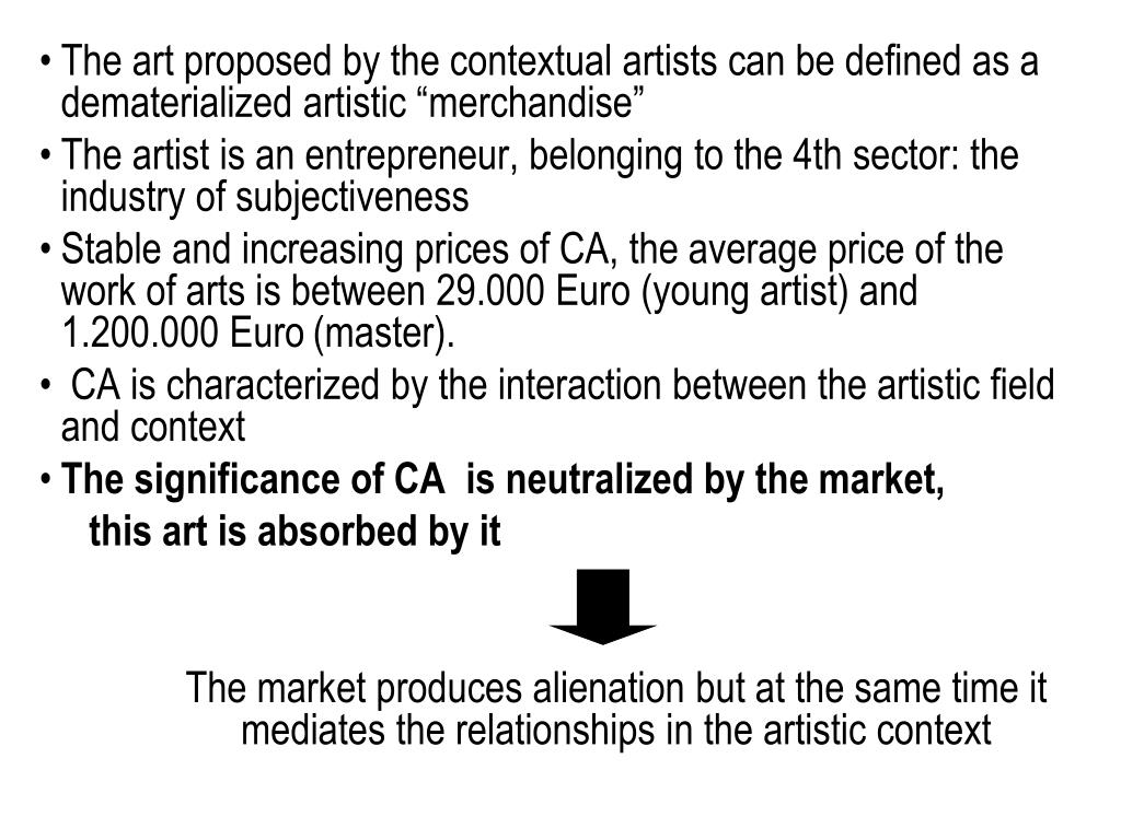 "The art proposed by the contextual artists can be defined as a dematerialized artistic ""merchandise"""
