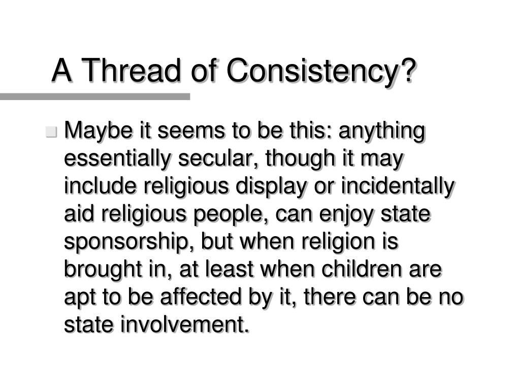 A Thread of Consistency?