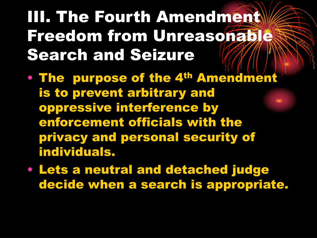 III. The Fourth Amendment Freedom from Unreasonable Search and Seizure