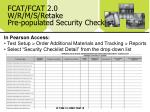 fcat fcat 2 0 w r m s retake pre populated security checklist