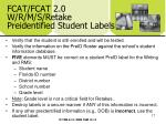 fcat fcat 2 0 w r m s retake preidentified student labels