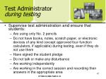 test administrator during testing47