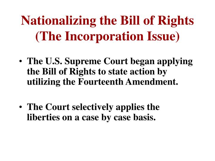 Nationalizing the bill of rights the incorporation issue