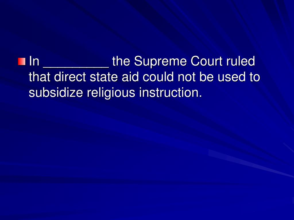 In _________ the Supreme Court ruled that direct state aid could not be used to subsidize religious instruction.