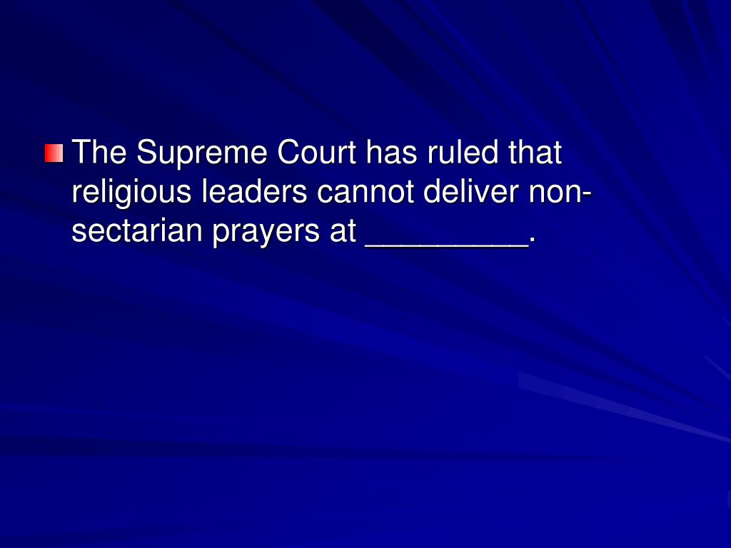 The Supreme Court has ruled that religious leaders cannot deliver non-sectarian prayers at _________.