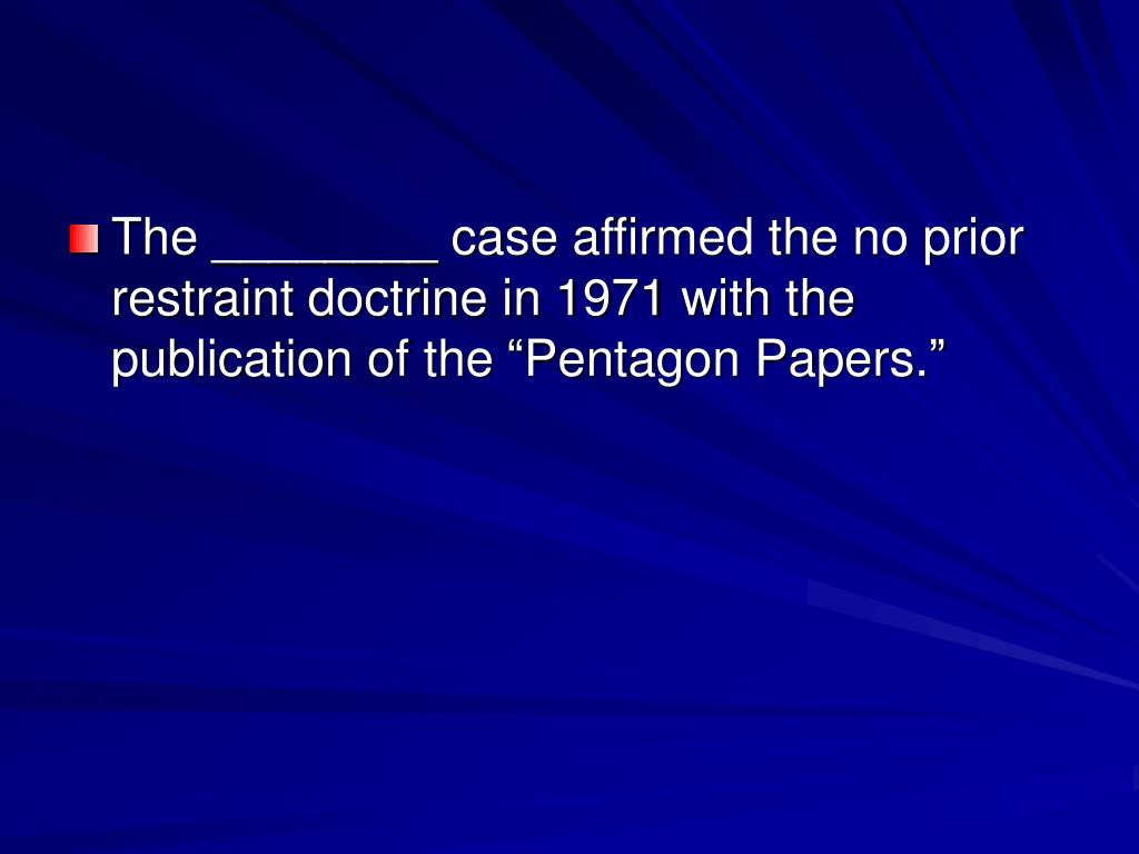 "The ________ case affirmed the no prior restraint doctrine in 1971 with the publication of the ""Pentagon Papers."""
