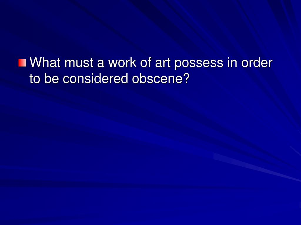 What must a work of art possess in order to be considered obscene?