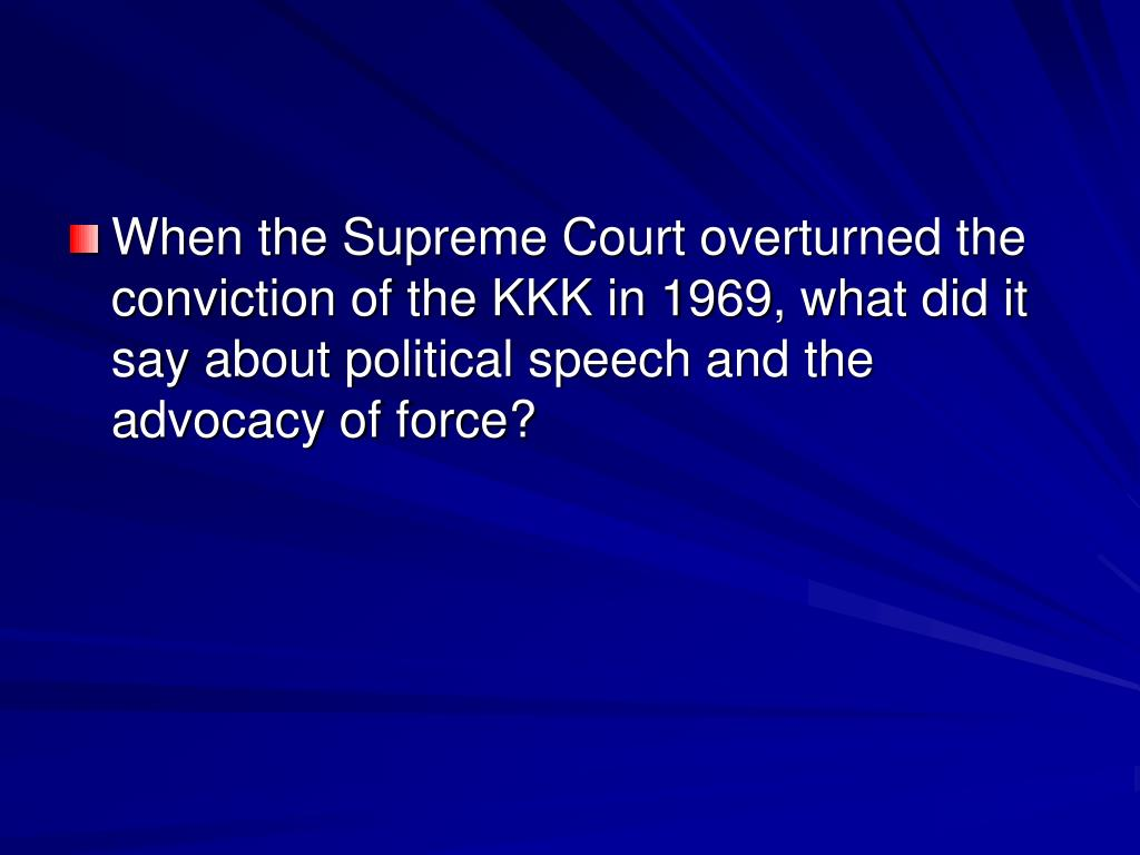 When the Supreme Court overturned the conviction of the KKK in 1969, what did it say about political speech and the advocacy of force?