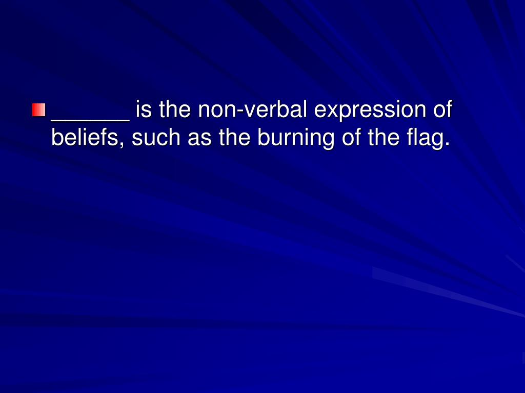 ______ is the non-verbal expression of beliefs, such as the burning of the flag.