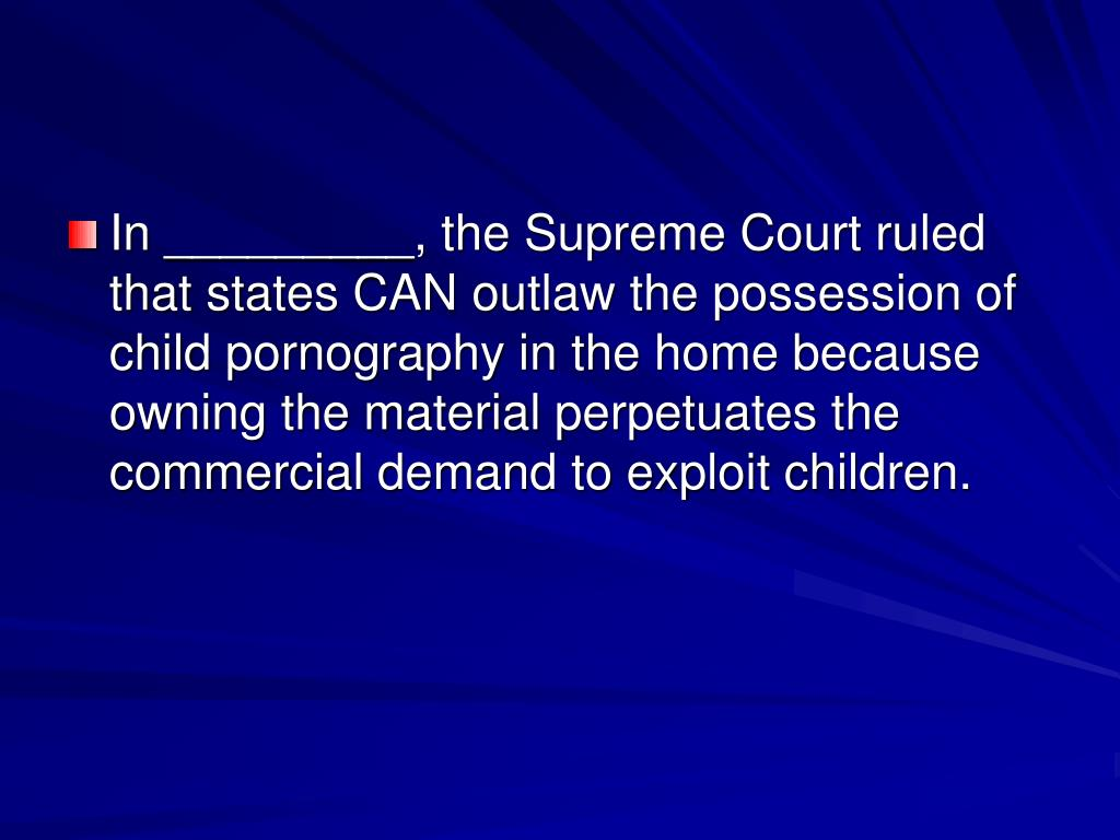 In _________, the Supreme Court ruled that states CAN outlaw the possession of child pornography in the home because owning the material perpetuates the commercial demand to exploit children.