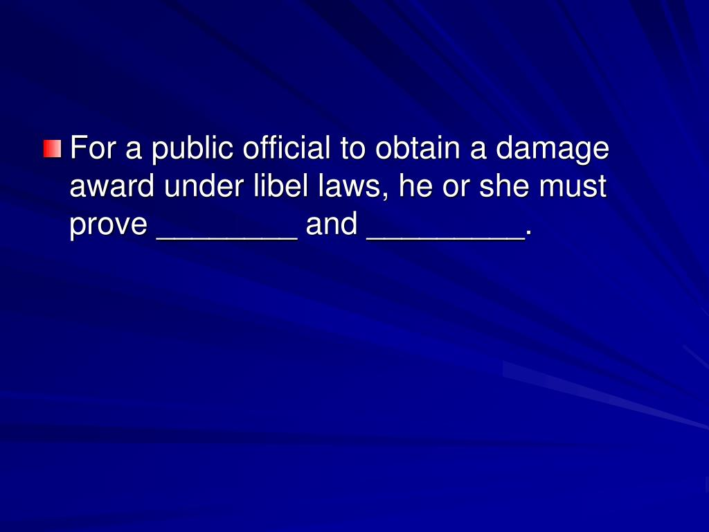 For a public official to obtain a damage award under libel laws, he or she must prove ________ and _________.